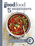 Good Food: 5 Ingredients: 130 simple dishes for every day of the week