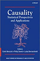 Causality: Statistical Perspectives and Applications (Wiley Series in Probability and Statistics)