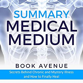 Summary of Medical Medium: Secrets Behind Chronic and Mystery Illness and How to Finally Heal cover art
