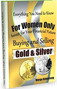 For Women Only, Buying and Selling Gold & Silver by [Margo Armstrong]