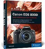 Canon EOS 800D: Praxiswissen und Expertentipps zu Ihrer Kamera
