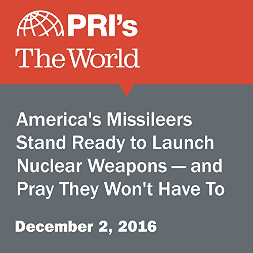 America's Missileers Stand Ready to Launch Nuclear Weapons — and Pray They Won't Have To audiobook cover art
