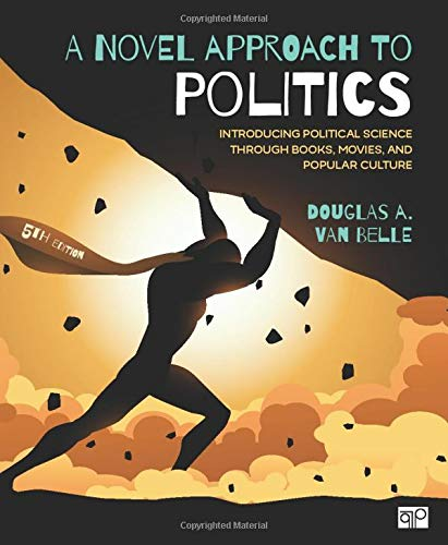 Compare Textbook Prices for A Novel Approach to Politics: Introducing Political Science through Books, Movies, and Popular Culture Fifth Edition 5 Edition ISBN 9781506368658 by Van Belle, Douglas A,Van Belle, Douglas a