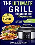 The Ultimate Grill Cookbook for  Beginners: 100 Multi-cooker Grill Recipes for Beginners and Advanced Users, Air Fry, Roast, Bake and Dehydrate Tasty Meals Easily