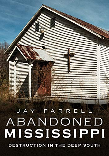 Abandoned Mississippi: Destruction in the Deep South