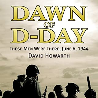 Dawn of D-Day     These Men Were There, June 6, 1944              Written by:                                                                                                                                 David Howarth                               Narrated by:                                                                                                                                 James Lurie                      Length: 8 hrs and 47 mins     Not rated yet     Overall 0.0