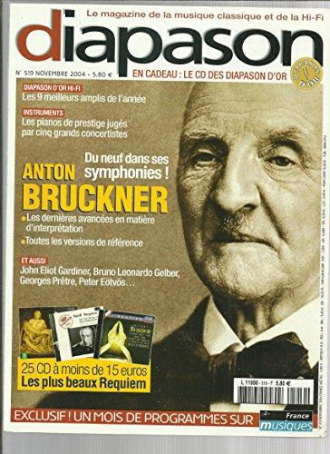 DIAPASON [No 519] du 01/11/2004 - LES 9 MEILLEURS AMPLIS DE L'ANNEE - LES PIANOS DE PRESTIGE JUGES PAR 5 GRANDS CONCERTISTES - ANTON BRUCKNER - JOHN ELIOT GARDINER - BRUNO LEONARDO GELBER - G. PRETRE - PETER EOTVOS.