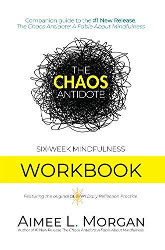 The Chaos Antidote: Six-Week Mindfulness Workbook (The Chaos Antidote series)...