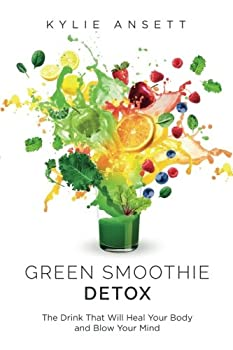 Paperback Green Smoothie Detox: The Drink That Will Heal Your Body And Blow Your Mind Book