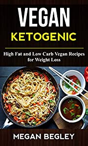 Vegan Ketogenic: High Fat And Low Carb Vegan Recipes For Weight Loss
