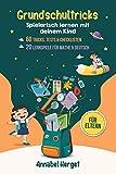 Grundschultricks – Spielerisch lernen mit deinem Kind: Spannende Ideen und Anleitungen für den Alltag (Inkl. 20 Lernspiele für Mathe & Deutsch + 60 Tricks,...