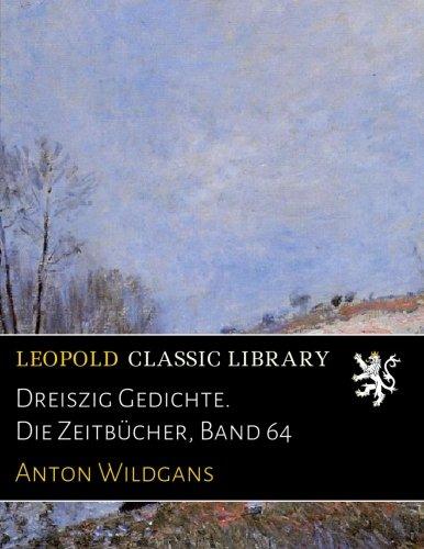 Dreiszig Gedichte. Die Zeitbücher, Band 64