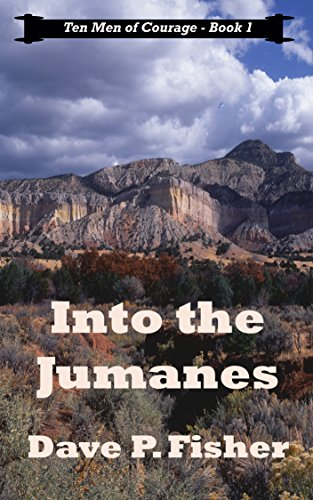 Book: Into the Jumanes (Ten Men of Courage Book 1) by Dave P. Fisher