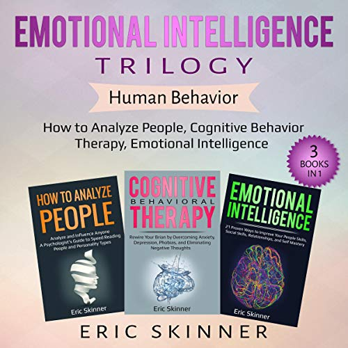 Emotional Intelligence Trilogy - Human Behavior, 3 Books in 1     How to Analyze People, Cognitive Behavior Therapy, Emotional Intelligence              By:                                                                                                                                 Eric Skinner                               Narrated by:                                                                                                                                 Mark Milroy,                                                                                        Sam Slydell                      Length: 10 hrs and 53 mins     Not rated yet     Overall 0.0