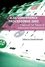 Icec Conference Proceedings: Essays on the Future of Interactive Entertainment
