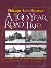 Chicago - Lake Geneva: A 100-Year Road Trip: Retracing the Route of H. Sargent Michaels' 1905 Photographic Guide for Motorists