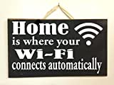 LOUISF Home is Where Your WiFi Connects Automatically Sign Network Internet Techie Quote Funny Wi Fi