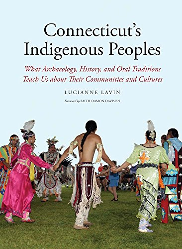 Compare Textbook Prices for Connecticut's Indigenous Peoples: What Archaeology, History, and Oral Traditions Teach Us About Their Communities and Cultures  ISBN 9780300212587 by Lavin, Lucianne,Volpe, Rosemary,Grant-Costa, Paul