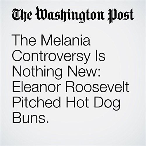 The Melania Controversy Is Nothing New: Eleanor Roosevelt Pitched Hot Dog Buns. copertina