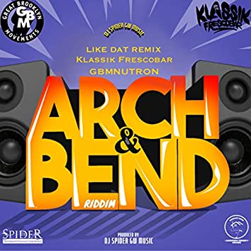Like Dat: Arch & Bend Riddim (Remix)
