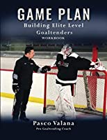 Game Plan: Building Elite Level Goaltenders Workbook