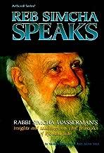 Reb Simcha Speaks: Rabbi Simcha Wasserman's Insights and Teachings on Vital Principles of Life and Faith (ArtScroll (Mesorah))
