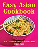 Easy Asian Cookbook: 100+ Takeout Favorites Made Simple