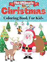 The Ultimate Christmas Coloring Book for Kids: Christmas Gift Or Present For Toddlers & Kids 45Pages Reindeer, Snowmen Santa Claus +Activity Book
