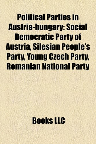 Political Parties in Austria-hungary: Social Democratic Party of Austria, Silesian People's Party, Young Czech Party, Romanian National Party