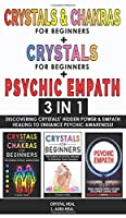 CRYSTALS AND CHAKRAS FOR BEGINNERS + CRYSTAL FOR BEGINNERS + PSYCHIC EMPATH - 3 in 1: Discovering Crystals' Hidden Power and Empath Healing to Enhance Psychic Awareness!