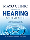 Mayo Clinic on Better Hearing and Balance, 2nd Edition (Healthy Lifestyle Book 5)