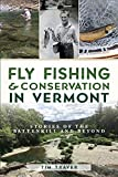 Fly Fishing & Conservation in Vermont: Stories of the Battenkill and Beyond (Natural History)
