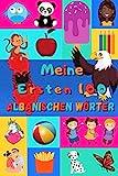 Meine ersten 100 Albanischen Wörter: Albanisch lernen für Kinder von 2 - 6 Jahren, Babys, Kindergarten | Bilderbuch : 100 schöne farbige Bilder mit Albanischen und Deutschen Wörtern