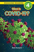 What Is COVID-19? (Engaging Readers, Level 4)