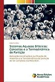 Sistemas Aquosos Bifásicos: Conceitos e a Termodinâmica de Partição: Aplicação na extração e purificação de materiais e a Termodinâmica de partição do íon complexo [Co(NO2)6]3-.