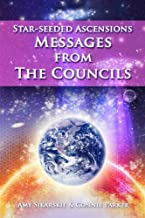 Star-Seeded Ascensions: Messages From The Councils (Volume 1)