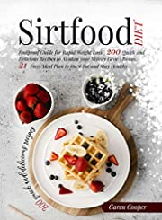 Sirtfood Diet: Foolproof Guide for Rapid Weight Loss | 200 Quick and Delicious Recipes to Awaken Your Skinny Gene | Bonus: 21 Days Meal Plan to Burn Fat and Stay Healthy