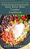 Eаѕу Kеtо Slow Cooker Cookbook: Healthy and Delicious Low Carb, High-Fat Keto Recipes for Your Slow Cooker