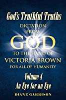 God's Truthful Truths: Volume 4 An Eye for an Eye
