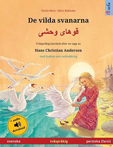 De vilda svanarna - ????? ???? (svenska - persiska, farsi): Tvåspråkig barnbok efter en saga av ... Andersen, med ljudbok som nedladdning