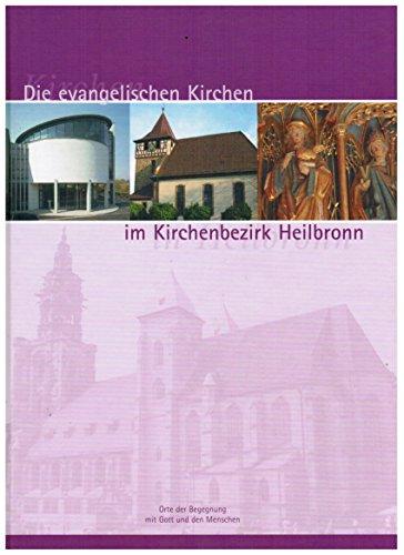 Die evangelischen Kirchen im Kirchenbezirk Heilbronn. Orte der Begegnungen mit Gott und den Menschen. Bilder - Lese - Buch. 33 evangelische Kirchen stellen sich vor.
