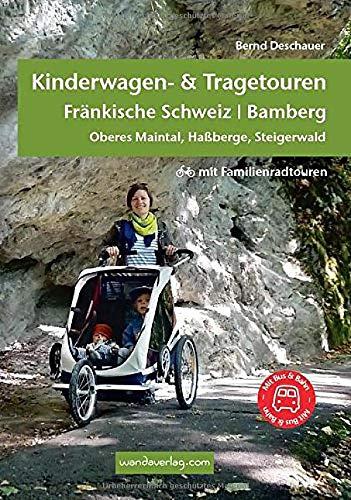 Kinderwagen- & Tragetouren Fränkische Schweiz | Bamberg: Oberes Maintal, Haßberg, Steigerwald - mit Familienradtouren: Oberes Maintal, Haßberge, ... Familienradtouren (Kinderwagen-Wanderungen)