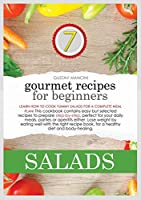 Gourmet Recipes for Beginners Salads: Lose weight by eating well! Learn how to mix different ingredients and fruit to create delicious salads and build a complete meal plan! This cookbook includes quick and easy recipes for both adults and kids, from the mediterranean and other well-known diet