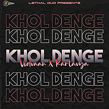 Khol Denge (feat. Vidvaan & Kartavya Beniwal)