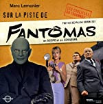 Sur la piste de Fantômas de Marc Lemonier