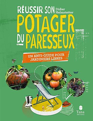 - Réussir son Potager du Paresseux - un anti-guide pour jardiniers libres....