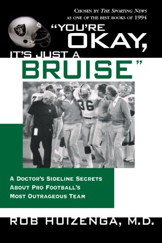 You're Okay, It's Just a Bruise: A Doctor's Sideline Secrets About Pro Football's Most Outrageous Team
