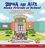 "Sophia and Alex Make Friends at School: �¡�¾Ñ""�¸Ñ� �¸ ���»�µ�ºÑ� ... (Russian Edition)"
