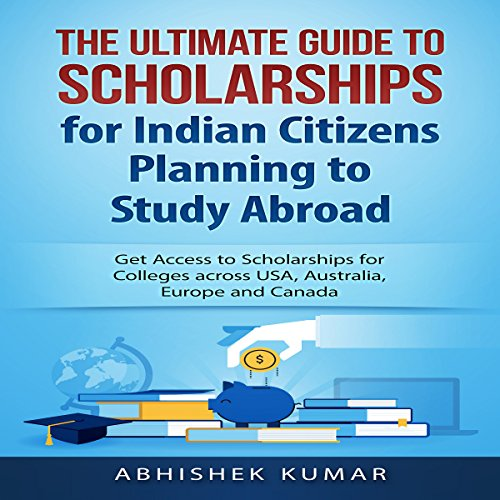 The Ultimate Guide to Scholarships for Indian Citizens Planning to Study Abroad audiobook cover art