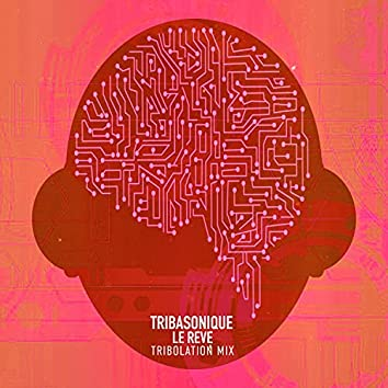 Le Reve (Tribolation Mix)